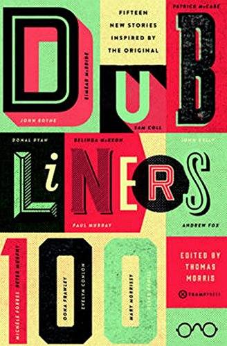 Dubliners 100: 15 New Stories Inspired by the Original